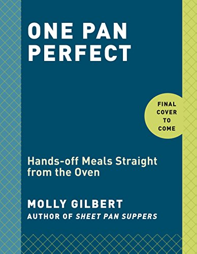 One Pan & Done: Hassle-Free Meals from the Oven to Your Table by Molly Gilbert