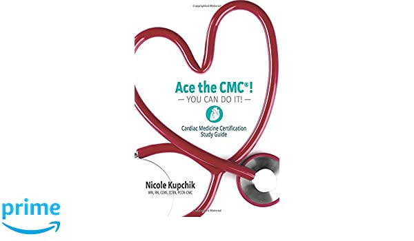 Ace the CMC! You Can Do It!: Cardiac Medicine Certification Study ...