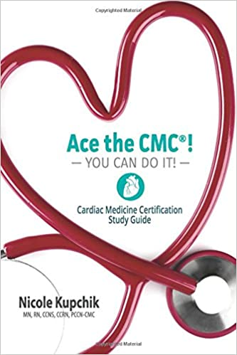 Ace the CMC! You Can Do It!: Cardiac Medicine Certification Study ...