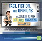 Fact, Fiction, and Opinions: The Differences Between Ads, Blogs, News Reports, and Other Media (All About Media)