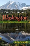 Backroads & Byways of Washington: Drives, Day Trips & Weekend Excursions (Backroads & Byways)