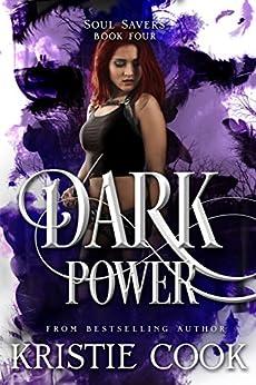 Dark Power (Soul Savers Book 4) by [Cook, Kristie]