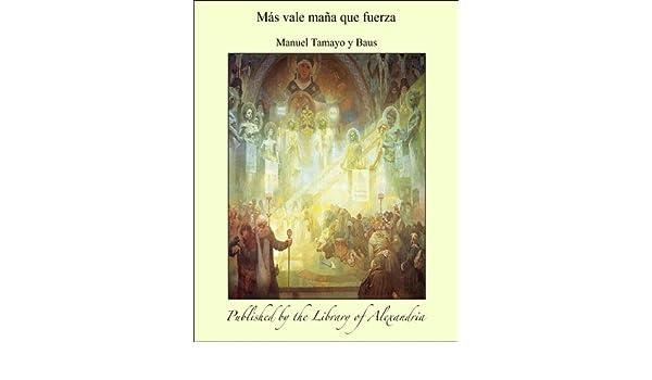 Amazon.com: Mßs vale maîa que fuerza (Spanish Edition) eBook: Manuel Baus: Kindle Store