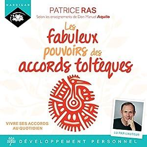 Les fabuleux pouvoirs des accords toltèques: Vivre ses accords au quotidien   Livre audio Auteur(s) : Patrice Ras Narrateur(s) : Patrice Ras