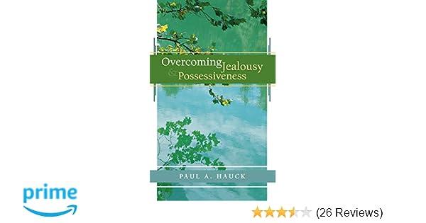 Overcoming Jealousy and Possessiveness: Paul A  Hauck