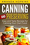 Canning and Preserving: Easy and Tasty Recipes for Canning Your Own Food