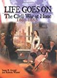 img - for Life Goes on: The Civil War at Home, 1861-1865 book / textbook / text book