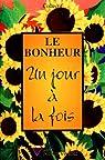 LE BONHEUR - UN JOUR A LA FOIS par Collectif