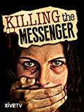 Killing the Messenger: The War Against Journalism