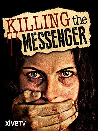 Killing the Messenger: The War Against Journalism