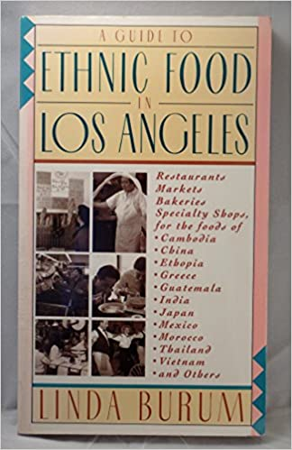 A Guide to Ethnic Food in Los Angeles: Restaurants, Markets, Bakeries, Specialty Shops for the Foods of Japan, China, India, Mexico, Greece, Thailand, Vietnam
