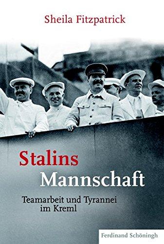 Stalins Mannschaft: Teamarbeit und Tyrannei im Kreml