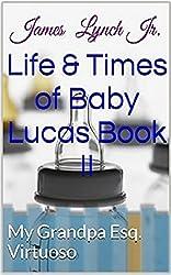 Life & Times of Baby Lucas: My Grandpa Esq. Virtuoso