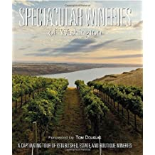 Spectacular Wineries of Washington: A Captivating Tour of Established, Estate and Boutique Wineries [Hardcover]