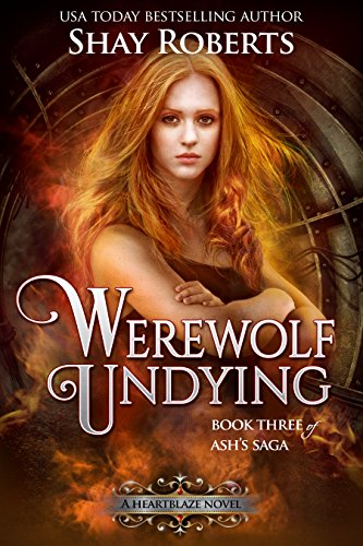 Werewolf Undying: A Heartblaze Novel (Ash's Saga Book 3)