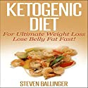 Ketogenic Diet: For Ultimate Weight Loss, Lose Belly Fat Fast, Volume 1 Audiobook by Steven Ballinger Narrated by Craig Beck