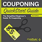 Couponing: QuickStart Guide: The Simplified Beginner's Guide to Couponing |  ClydeBank Finance