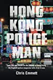 Hong Kong Policeman: Law, Life and Death on the Streets of Hong Kong: An English Police Inspector Tells It as It Was