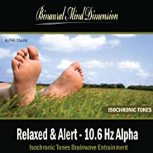 Relaxed & Alert - 10.6 Hz Alpha: Isochronic Tones Brainwave Entrainment