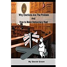 Why Elections Are the Problem and How To Make Democracy Real