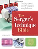 serger sewing books - The Serger's Technique Bible: The Complete Guide to Serging and Decorative Stitching