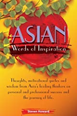 Asian Words of Inspiration: Thoughts, motivational quotes and wisdom from Asia's leading thinkers on personal and professional success and the journey of life. (Asian Words of Wisdom) Paperback