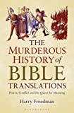 The Murderous History of Bible Translations: Power, Conflict and the Quest for Meaning