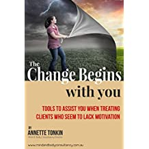 The Change Begins With You: Tools to assist you when treating clients who seem to lack motivation