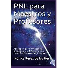 PNL para Maestros y Profesores: Aplicación de la Inteligencia Emocional y la Programación Neurolingüística a