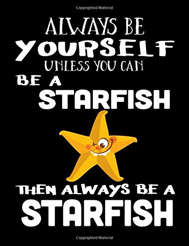 Always Be Yourself Unless You Can Be A Starfish Then Always Be A Starfish: Composition Notebook Journal Paperback – August 5, 2017 Dartan Creations 1974234525 Blank Books/Journals Non-Classifiable