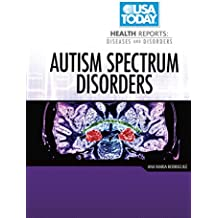 Autism Spectrum Disorders (USA Today Health Reports: Diseases and Disorders)