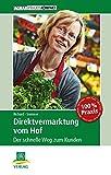 Direktvermarktung vom Hof: Der schnelle Weg zum Kunden (AgrarPraxis kompakt)