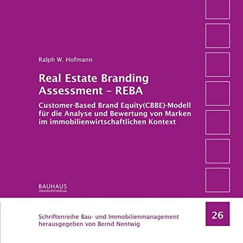 Real Estate Branding Assessment - REBA: Customer-Based Brand Equity(CBBE)-Modell für die Analyse und Bewertung von Marken im ... Bau- und Immobilienmanagement)