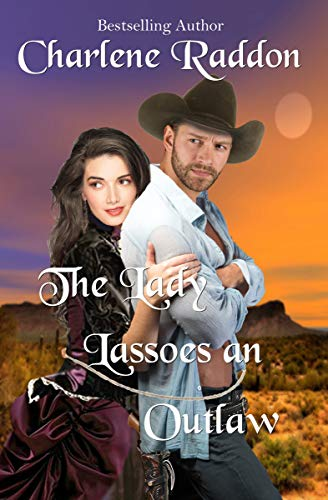 The Lady Lassoes an Outlaw: Western Historical Romance by [Raddon, Charlene]