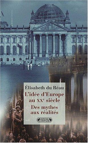 L'idée d'Europe au XXème siècle. Des mythes aux réalités - Elisabeth Du Réau