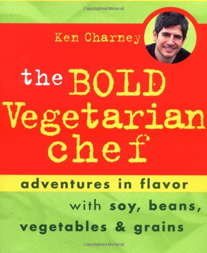 The Bold Vegetarian Chef: Adventures in Flavor with Soy, Beans, Vegetables, and Grains pdf epub