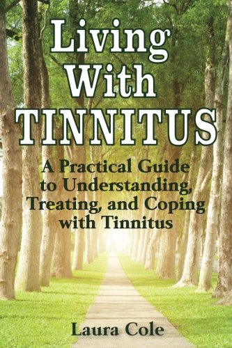Living With Tinnitus: A Practical Guide to Understanding, Treating, and Coping with Tinnitus (Best Medication For Tinnitus)