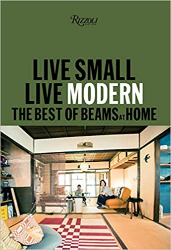 Live Small Live Modern The Best Of Beams At Home Beams 9780847865253 Amazon Com Books