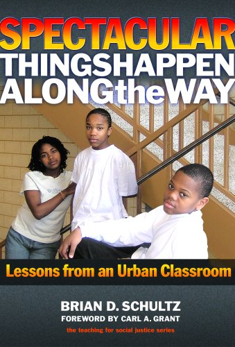 Spectacular Things Happen Along the Way: Lessons from an Urban Classroom (The Teaching for Social Justice Series)