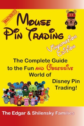 Mouse Pin Trading - Vinylmation Edition: The Complete Guide to the Fun and Obsessive World of Disney Vinylmation Trading