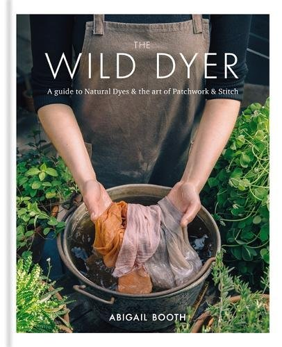 The Wild Dyer: A guide to natural dyes & the art of patchwork & stitch by Kyle Books