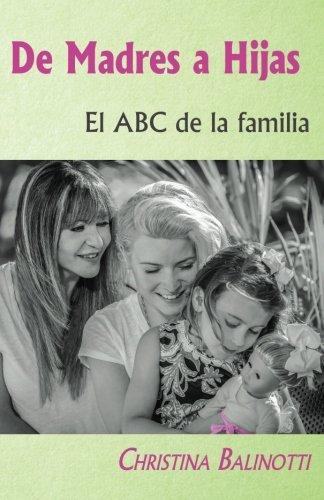 De madres a hijas: El ABC de la familia (Spanish Edition) [Christina Balinotti] (Tapa Blanda)