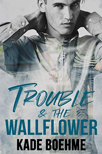 Trouble & the Wallflower by [Boehme, Kade]
