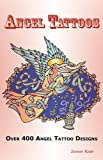 img - for Angel Tattoos: Over 400 Tattoo Designs, Ideas and Pictures Including Angel Wings, Baby Angels, Devil Angels, Tribal, Cross, Fairy and book / textbook / text book