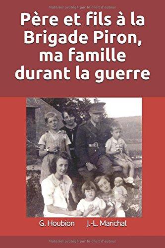 Père et fils à la Brigade Piron, ma famille durant la guerre Broché – 11 mars 2018 Georgette Houbion Jean-Louis Marichal Independently published 1980524599