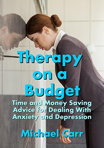 Therapy on a Budget: Time and Money Saving Advice for Dealing with Anxiety and Depression