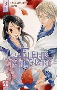 La Fleur Millénaire, tome 3 par Izumi