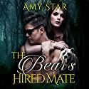 The Bear's Hired Mate: A Paranormal Bear Shifter Romance Audiobook by Amy Star Narrated by Addison Spear