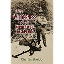 The Wilderness of the North Pacific Coast Islands; a hunter's experiences while searching  for wapiti, bears, and caribou on the  larger coast islands of British  Columbia and Alaska (1912)