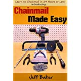 Chainmail Made Easy: Learn to Chainmail in 24 Hours or Less!
